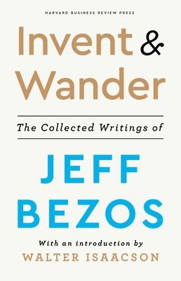 Invent and Wander: The Collected Writings of Jeff Bezos